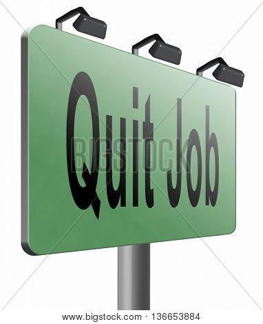 Quit job resigning from work and getting unemployed, road sign billboard, 3D illustration, isolated on white
