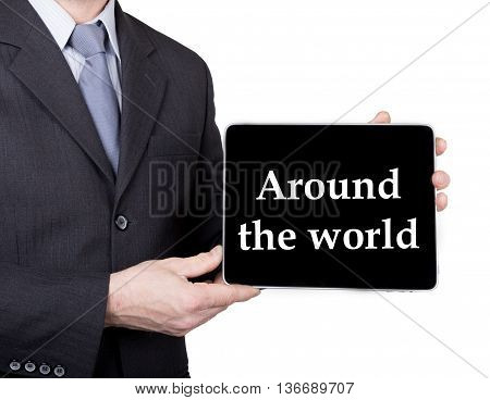 technology, internet and networking in tourism concept - businessman holding a tablet pc with around the world sign. Internet technologies in business and traveling. isolated on white backgroung.