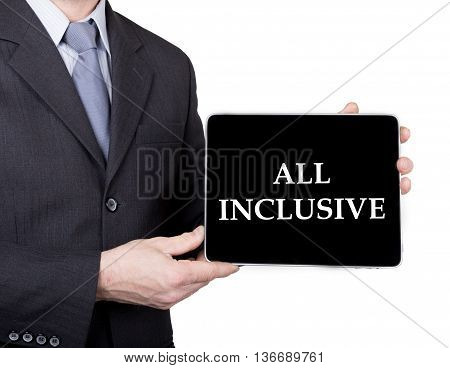 technology, internet and networking in tourism concept - businessman holding a tablet pc with all inclusive sign. Internet technologies in business and traveling. isolated on white backgroung.