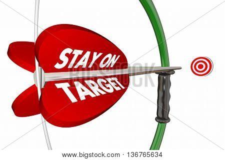 Stay on Target Aim Focus Success Bow Arrow 3d Illustration