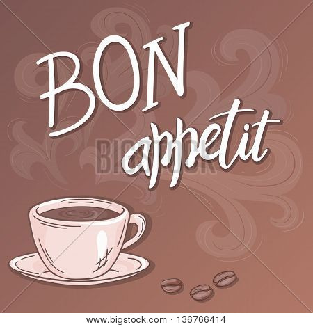 vector hand drawn inspiration lettering quote - bon appetit - with streaming cup of coffee. Can be used as nice card or poster.