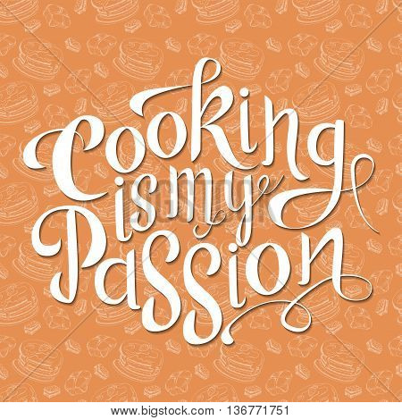 Vector hand drawn lettering. Cooking is my passion. Typogrraphic inspirational quote on colorful background.