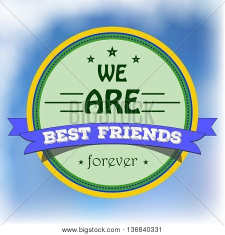 Colored badge with text for friendship on the blue cloudy sky. Label for best friends in style of plate stamp. Vector art for friendship day celebrating.