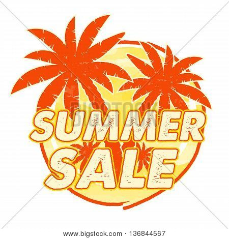 summer sale with palms signs banner - text in yellow orange drawn circle label with symbol business seasonal shopping concept