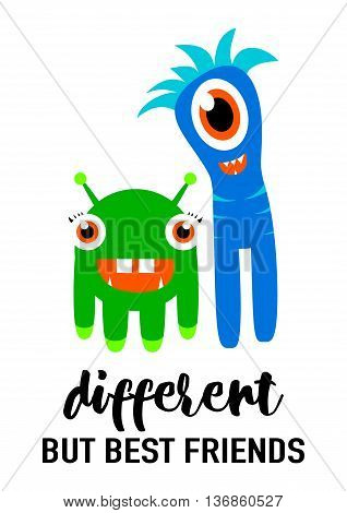 Vector illustration of cool modern friendship card in fashion simple style with lettering quote text sign, cute smiling monsters isolated on white background. Different but best friends.