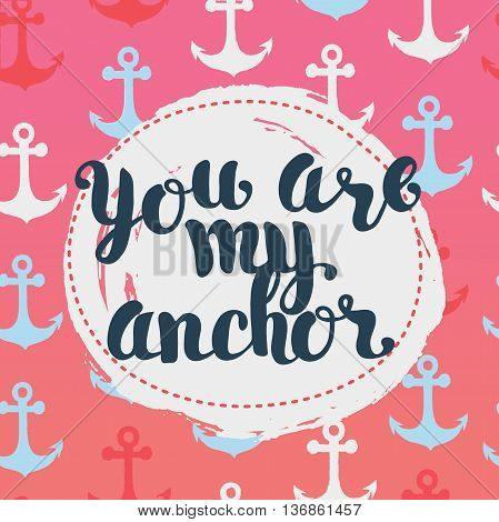 Vector Card with handdrawn lettering YOU ARE MY ANCHOR declaration of love