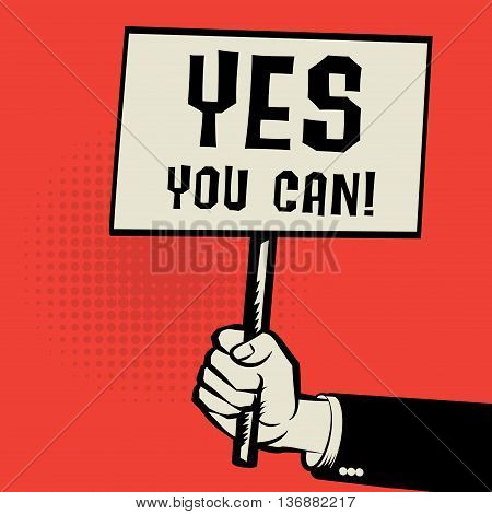 Poster in hand business concept with text Yes You Can, vector illustration