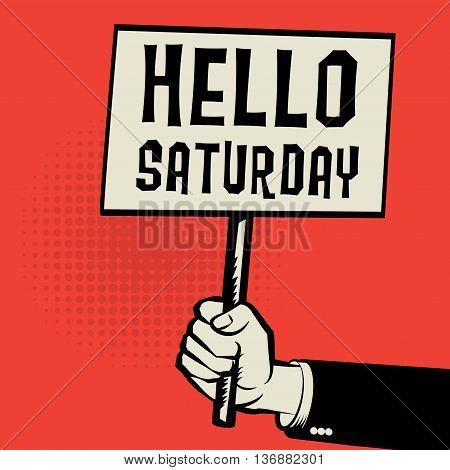 Poster in hand business concept with text Hello Saturday, vector illustration