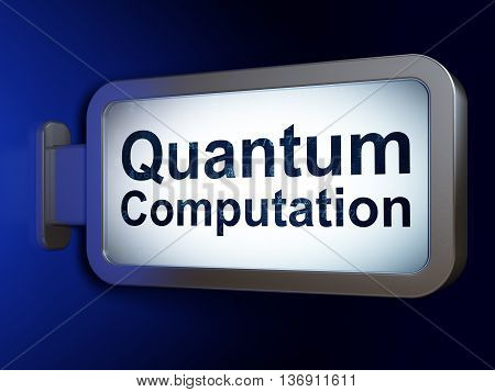 Science concept: Quantum Computation on advertising billboard background, 3D rendering