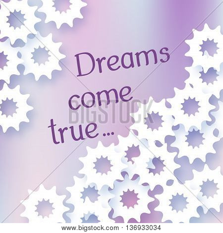 Illustration with the words Dream come true. White abstract star. Vector illustration