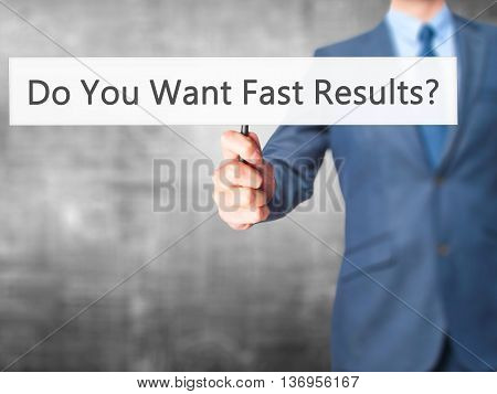 Do You Want Fast Results ? - Businessman Hand Holding Sign
