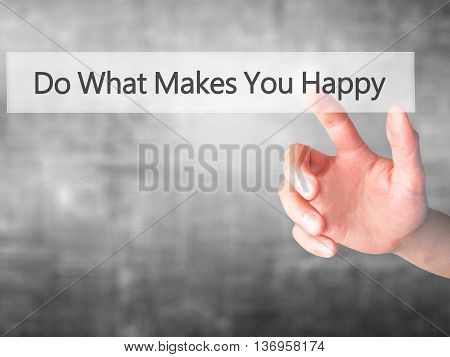 Do What Makes You Happy - Hand Pressing A Button On Blurred Background Concept On Visual Screen.