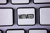 Word Writing Text Motivated Motivational Call. Business Concept For Willing To Do Something Inspired poster