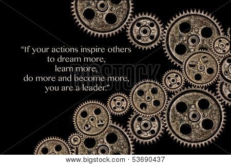 "Leadership concept image with gears over black and the following quote ""if your actions inspire others to dream more, do more, learn more, and become more, then you are a leader""."