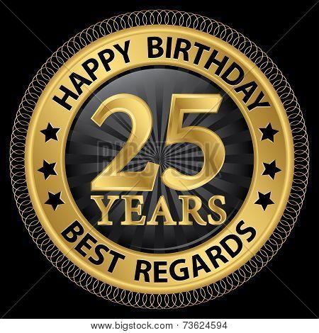25 Years Happy Birthday Best Regards Gold Label,vector Illustration