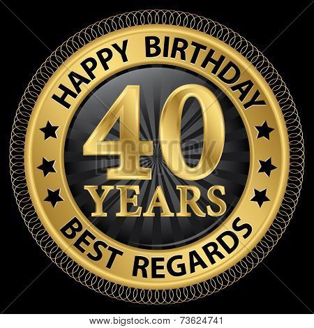 40 Years Happy Birthday Best Regards Gold Label,vector Illustration
