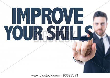 Business man pointing the text: Improve Your Skills