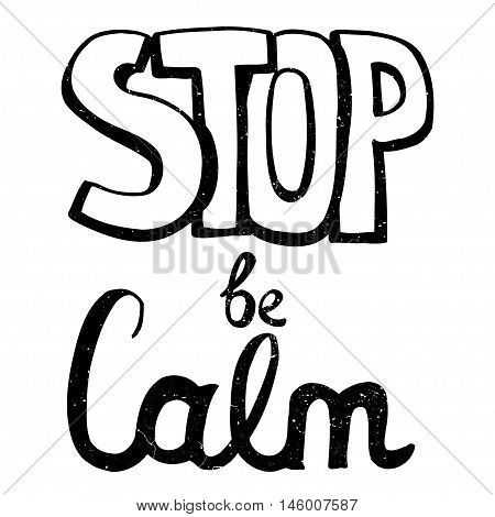 Stop be calm, motivation phrase. Hand drawn modern calligraphy. Isolated on white background. Handwritten phrase. Ink illustration.