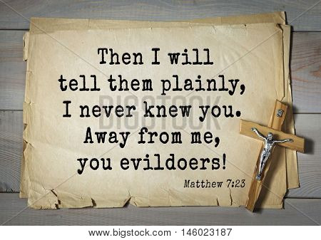 Bible verses from Matthew.Then I will tell them plainly, I never knew you. Away from me, you evildoers!