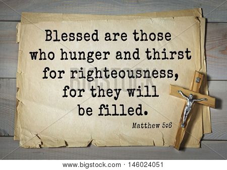 Bible verses from Matthew.Blessed are those who hunger and thirst for righteousness, for they will be filled.