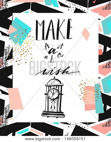 Hand drawn vector abstract textured motivational poster with clock and modern lettering phase Make a wish.Perfect for any other kind of design invitation or greeting cards flyers posters print