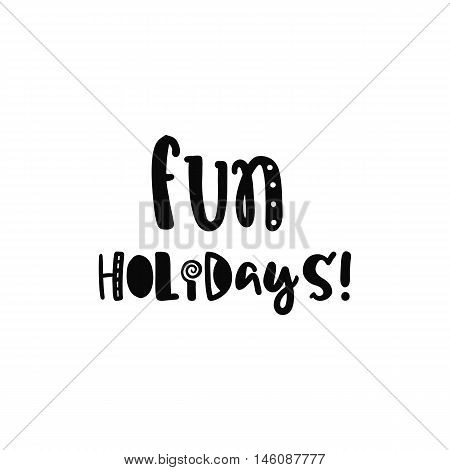Vector calligraphy. Hand drawn lettering poster. Vintage typography card with fun letters. Fun holidays.