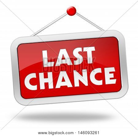 last chance 3d illustration isolated on white background