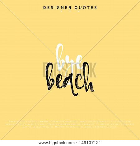 Bye beach inscription. Hand drawn calligraphy, lettering motivation poster. Modern brush calligraphy. Isolated phrase vector illustration.