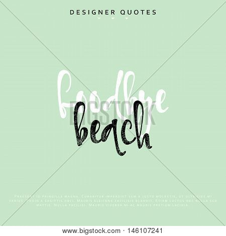 Goodbye beach inscription. Hand drawn calligraphy, lettering motivation poster. Modern brush calligraphy. Isolated phrase vector illustration.