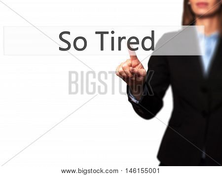 So Tired - Businesswoman Hand Pressing Button On Touch Screen Interface.