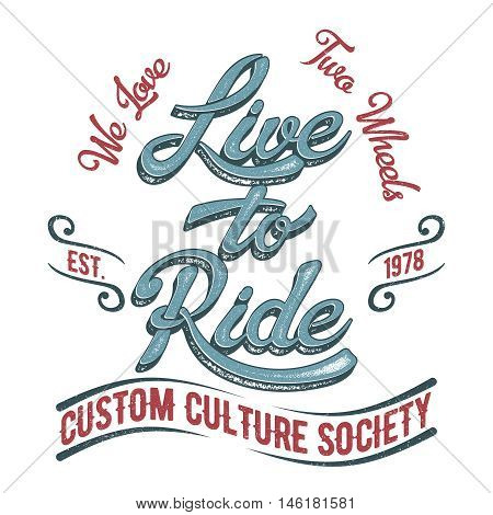 Live to Ride. Biker society vintage tee print design with grunge effect.
