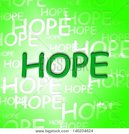 Hope Words Shows Wishing Wants And Hopeful