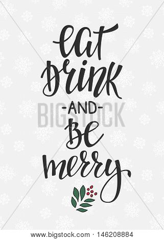 Christmas New Year simple lettering. Calligraphy postcard or poster graphic design lettering element. Hand written postcard design. Photo overlay Winter Holidays sign detail. Eat Drink and be Merry