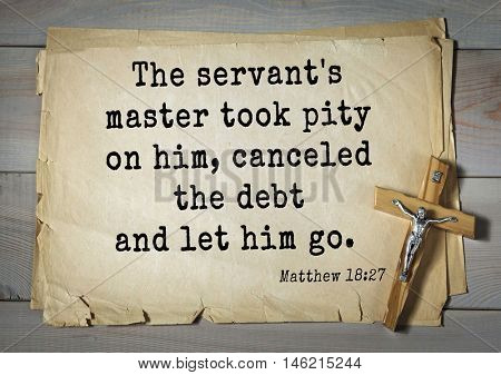 Bible verses from Matthew.The servant's master took pity on him, canceled the debt and let him go.