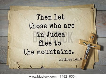 Bible verses from Matthew.Then let those who are in Judea flee to the mountains.