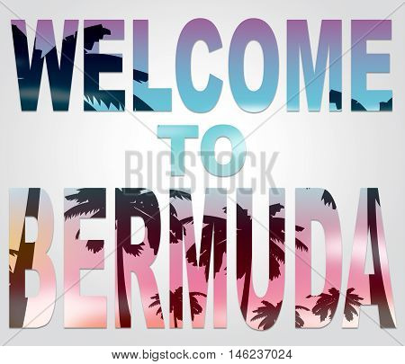 Welcome To Bermuda Indicates Bermudian Vacations Or Holiday