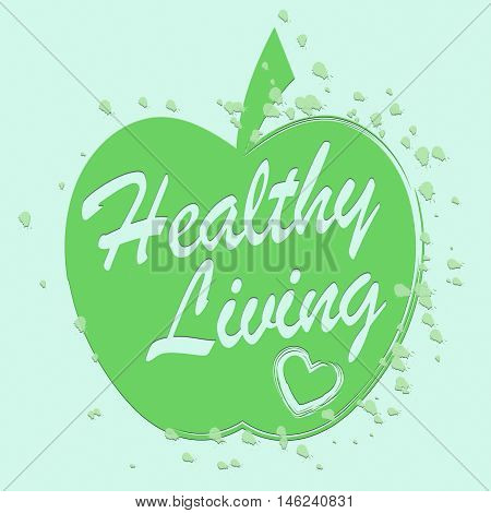 Healthy Living Represents Living Well And Fitness