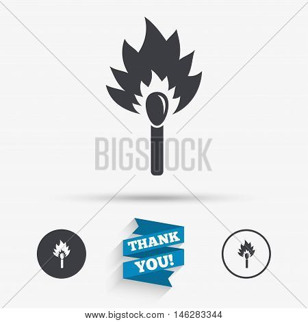 Match stick burns icon. Burning matchstick sign. Fire symbol. Flat icons. Buttons with icons. Thank you ribbon. Vector