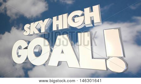 Sky High Goal Ambition Big Objective Clouds Word 3d Illustration