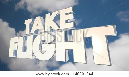 Take Flight Fly Air Travel Sky Clouds Words 3d Illustration