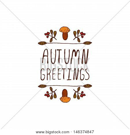 Hand-sketched typographic element with mushroom, berries and text on white background. Autumn greetings