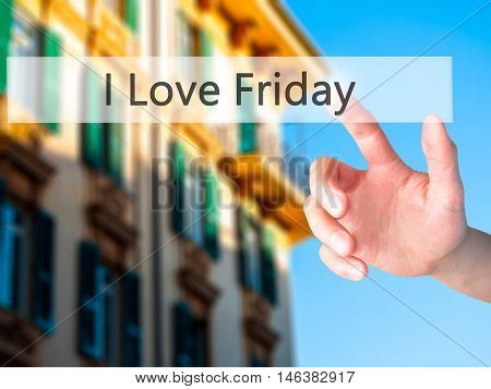 I Love Friday - Hand Pressing A Button On Blurred Background Concept On Visual Screen.