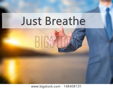 Just Breathe -  Businessman Click On Virtual Touchscreen.