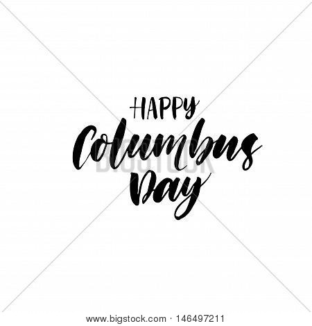 Happy Columbus day card. Hand drawn holiday lettering. Ink illustration. Modern brush calligraphy. Isolated on white background.