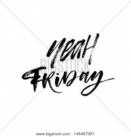 Yeah Friday card. Hand drawn cute lettering. Ink illustration. Modern brush calligraphy. Isolated on white background.