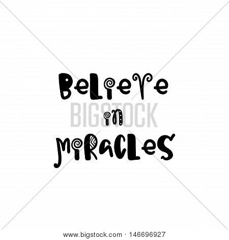 Vector calligraphy. Hand drawn lettering poster. Vintage typography card with fun letters. Believe in miracles.