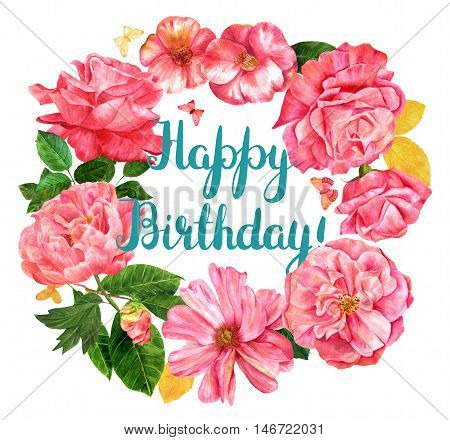 Happy Birthday floral wreath with hand drawn watercolor flowers: roses peonies camellias butterflies and leaves. Vintage style botanical art with lettering. Isolated on white background