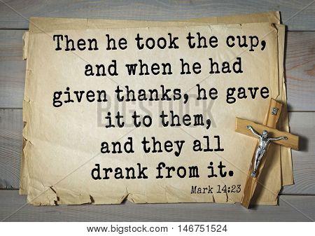TOP-350. Bible verses from Mark.Then he took the cup, and when he had given thanks, he gave it to them, and they all drank from it.