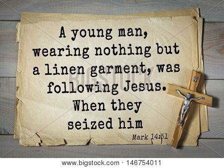 TOP-350. Bible verses from Mark.A young man, wearing nothing but a linen garment, was following Jesus. When they seized him