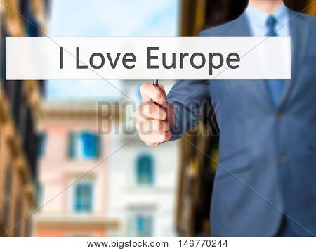 I Love Europe - Businessman Hand Holding Sign